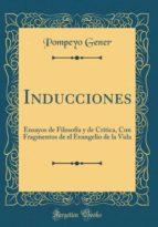 Inducciones: Ensayos de Filosofía y de Crítica, Con Fragmentos de el Evangelio de la Vida (Classic Reprint)