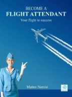 BECOME A FLIGHT ATTENDANT: Your flight to success