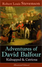 Adventures of David Balfour: Kidnapped & Catriona (Illustrated Edition): Historical adventure novels by the prolific Scottish novelist, poet and travel ... A Child