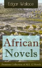 African Novels: Premium Collection of ALL 12 Novels: Sanders of the River, The Keepers of the King