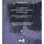 REGULACION DE LA PROPIEDAD HORIZONTAL EN CATALUNYA: REGULACION N ORMATIVA COMENTADA Y CON JURISPRUDENCIA, INCLUYE CD-R