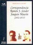 CORRESPONDENCIA RAMON J. SENDER-JOAQUIN MAURIN (1952-1973)
