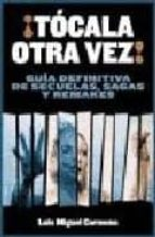 ¡TOCALA OTRA VEZ!: GUIA DEFINITIVA DE SECUELAS, SAGAS Y REMAKES