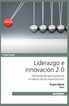 LIDERAZGO E INNOVACION 2.0: HERRAMIENTAS PARA POTENCIAR EL TALENT O DE LAS ORGANIZACIONES
