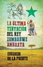 LA ÚLTIMA TENTACIÓN DEL REY ZUMBABWE AMBAATA (EBOOK)