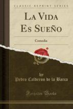 La Vida Es Sueño: Comedia (Classic Reprint)