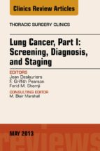 Lung Cancer, Part I: Screening, Diagnosis, and Staging, An Issue of Thoracic Surgery Clinics (The Clinics: Surgery)