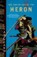 The Harsh Cry of the Heron: The Last Tale of the Otori (Tales of the Otori)