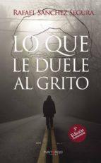 LO QUE LE DUELE AL GRITO (3ª EDICIÓN) (EBOOK)
