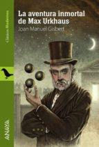 La aventura inmortal de Max Urkhaus (Literatura Juvenil (A Partir De 12 Años) - Clásicos Modernos)