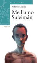 Me llamo Suleimán (Literatura Infantil (6-11 Años) - El Volcán (Canarias))