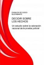 DECIDIR SOBRE LOS HECHOS: UN ESTUDIO SOBRE LA VALORACIÓN RACIONAL DE LA PRUEBA JUDICIAL (EBOOK)