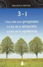 3 EN 1 UNA VIDA CON PROPOSITO: LA SABIDURIA DE WALLACE D. WATTLES (2010)