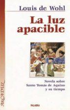 LA LUZ APACIBLE: NOVELA SOBRE SANTO TOMAS DE AQUINO Y SU TIEMPO ( 14ª ED.)