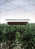 TECNOLOGIA DE SUSTRATOS: APLICACION A LA PRODUCCION VIVERISTICA O RNAMENTAL, HORTICOLA Y FORESTAL