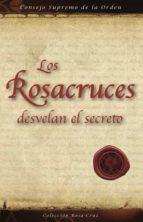 LOS ROSACRUCES DESVELAN EL SECRETO (EBOOK)