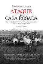 Ataque A Casa Rosada: La Verdadera Historia De Los Bombardeos Del 16 De Junio De 1955