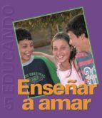 Enseñar a Amar: Colección  Educando N° 5