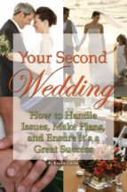 Your Second Wedding: How To Handle Issues, Make Plans, And Ensure It