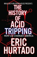 The History of Acid Tripping; How LSD Changed America (English Edition)
