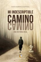 Mi indescriptible camino. 3ª edición: Una historia real
