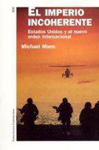 El imperio incoherente: Estados Unidos y el nuevo orden internacional (Historia Contemporánea)