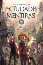 La ciudad de las mentiras. Los guardianes - Libro II (Literatura Juvenil (A Partir De 12 Años) - Narrativa Juvenil)
