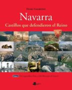 NAVARRA: CASTILLOS QUE DEFENDIERON EL REINO (T. I): DE LAGUARDIA A FOIX Y DEL MONCAYO AL GOIERRI