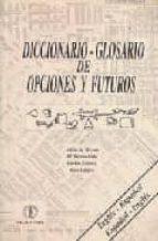 DICCIONARIO GLOSARIO DE OPCIONES Y FUTUROS ESPAÑOL-INGLES, INGLES -ESPAÑOL