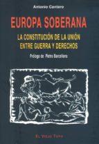 EUROPA SOBERANA: LA CONSTITUCION DE LA UNION ENTRE GUERRA Y DEREC HOS (EL VIEJO TOPO)