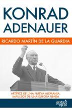 Konrad Adenauer: Artífice De Una Nueva Alemania, Impulsor De Una Europa Unida