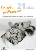 Un Gato Perfecto En 21 Días (Animales de Compañía)