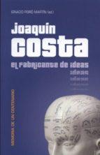 JOAQUIN COSTA, EL FABRICANTE DE IDEAS