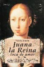 juana la reina, loca de amor: europa, s.xv y xvi. juana i de castilla, traicionada por todos, vive apasionadamente una tragicahistoria de amor, ambiciones y soledad-yolanda scheuber-9788497633871