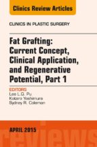 Fat Grafting: Current Concept, Clinical Application, And Regenerative Potential, An Issue Of Clinics In Plastic Surgery, (The Clinics: Surgery)