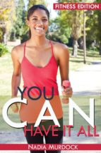 YOU CAN HAVE IT ALL: FITNESS EDITION (EBOOK)