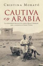 cautiva en arabia: la extraordinaria historia de la condesa marga d anduranin, espia y aventurera en oriente medio-cristina morato-9788401305573