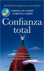 confianza total:herramientas para desarrollar la inteligencia emo cional, la autoestima y la motivacion veronica de andres florencia andres 9788408080473