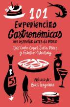 101 experiencias gastronomicas que disfrutar antes de morir jose carlos capel julia perez federico oldenburg 9788408085973