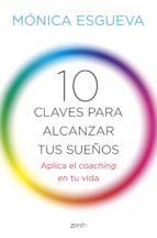 10 claves para alcanzar tus sueños-monica esgueva-9788408143673