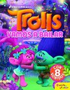 trolls: vamos a bailar: cuento con 8 sonidos 9788408182573