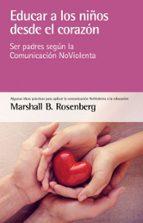 educar a los niños desde el corazon: ser padres segun la comunidad noviolencia marshall b. rosenberg 9788415053873