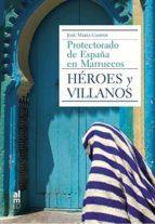 heroes y villanos: protectorado de españa y marruecos jose maria campos 9788415063773