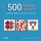 500 bloques de quilt: colchas, cojines, acericos, accesorios-lynne goldsworthy-kerry green-9788416138173