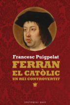 ferran el catolic. un rei controvertit-francesc puigpelat-9788416166473