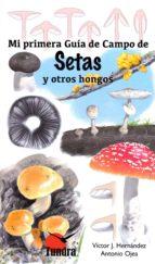 setas y otros hongos: mi primera guia de campo-victor hernandes-9788416702473