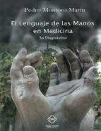 El libro de El lenguaje de las manos en medicina: su diagnostico autor PEDRO MONTORO MARIN PDF!