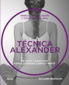 la tecnica alexander: manual de educacion y control postural. metodos y ejercicios para coordinar cuerpo y mente-richard brennan-9788416965373