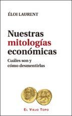 nuestras mitologias economicas: cuales son y como desmentirlas eloi laurent 9788416995073