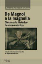 de magnol a la magnolia: diccionario historico de deonomastica-consuelo garcia gallarin-9788417134273